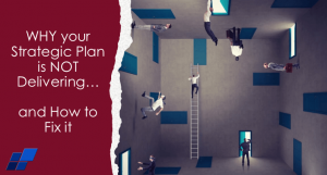 Article: WHY your Strategic Plan is NOT Delivering… and How to Fix it
